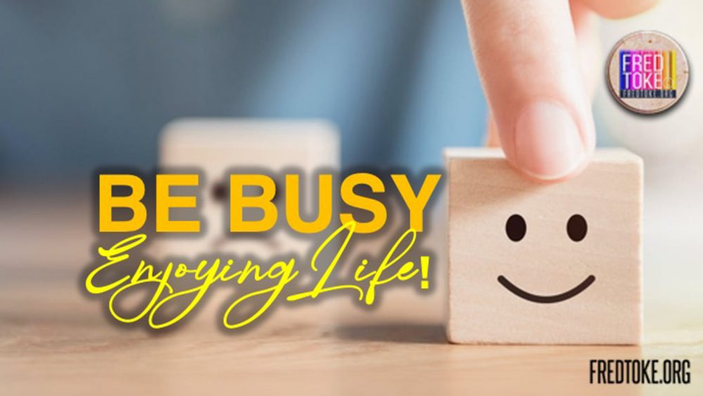 Be Busy Enjoying Life Image